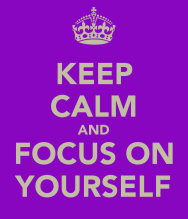 keep-calm-and-focus-on-yourself-3.png